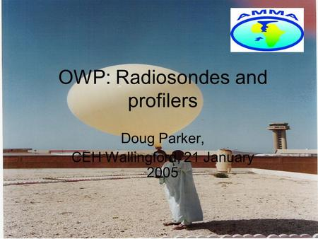 OWP: Radiosondes and profilers Doug Parker, CEH Wallingford, 21 January 2005.