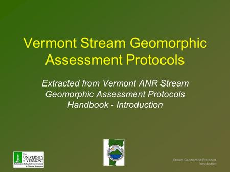 Stream Geomorphic Protocols Introduction Vermont Stream Geomorphic Assessment Protocols Extracted from Vermont ANR Stream Geomorphic Assessment Protocols.