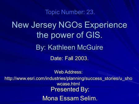 New Jersey NGOs Experience the power of GIS. Presented By: Mona Essam Selim. By: Kathleen McGuire Web Address: