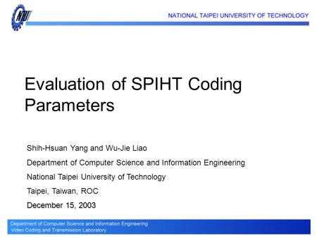 Evaluation of SPIHT Coding Parameters Shih-Hsuan Yang and Wu-Jie Liao Department of Computer Science and Information Engineering National Taipei University.