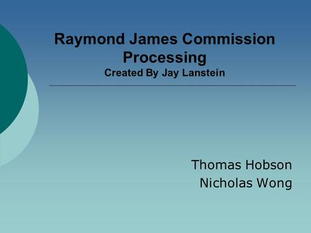 Raymond James Commission Processing Created By Jay Lanstein Thomas Hobson Nicholas Wong.