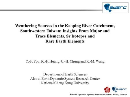 Weathering Sources in the Kaoping River Catchment, Southwestern Taiwan: Insights From Major and Trace Elements, Sr Isotopes and Rare Earth Elements C.-F.