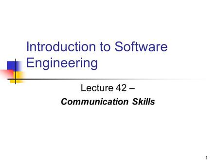 1 Introduction to Software Engineering Lecture 42 – Communication Skills.