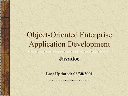 Object-Oriented Enterprise Application Development Javadoc Last Updated: 06/30/2001.