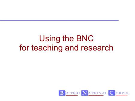 Using the BNC for teaching and research. Teaching and learning.