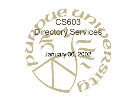 CS603 Directory Services January 30, 2002. Name Resolution: What would you like? Historical? –Mail –Telephone DNS? X.500 / LDAP? DCE? ActiveDirectory?