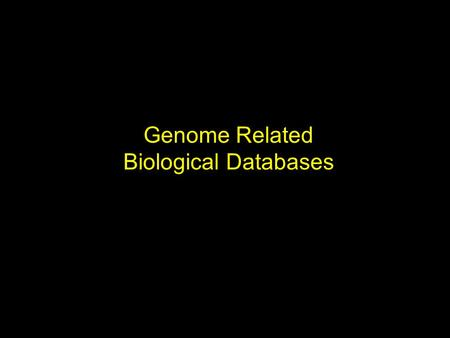 Genome Related Biological Databases. Content DNA Sequence databases Protein databases Gene prediction Accession numbers NCBI website Ensembl website.