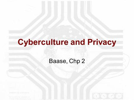 Cyberculture and Privacy Baase, Chp 2. Cyberculture and Privacy A.Computers and Privacy Computers are not needed for the invasion of privacy. 1.Computers.