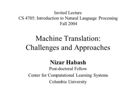 Machine Translation: Challenges and Approaches Nizar Habash Post-doctoral Fellow Center for Computational Learning Systems Columbia University Invited.