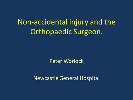 Non-accidental injury and the Orthopaedic Surgeon.