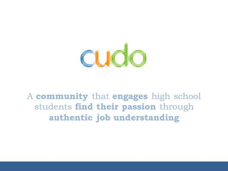 A community that engages high school students find their passion through authentic job understanding.
