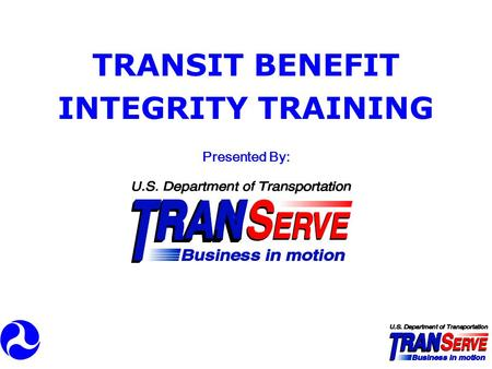 TRANSIT BENEFIT INTEGRITY TRAINING <strong>Presented</strong> By:.