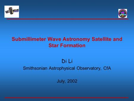 Submillimeter Wave Astronomy Satellite and Star Formation Di Li Smithsonian Astrophysical Observatory, CfA July, 2002.