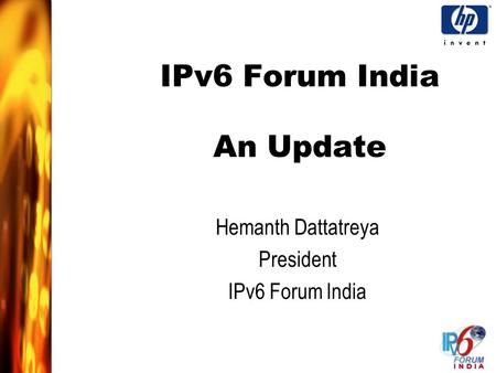 IPv6 Forum India An Update Hemanth Dattatreya President IPv6 Forum India.