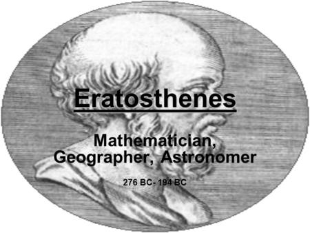 Mathematician, Geographer, Astronomer 276 BC- 194 BC
