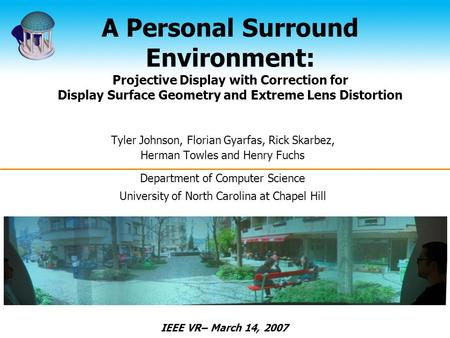 A Personal Surround Environment: Projective Display with Correction for Display Surface Geometry and Extreme Lens Distortion Tyler Johnson, Florian Gyarfas,