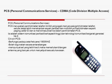 PCS (Personal Communications Services) – CDMA (Code Division Multiple Access) PCS (Personal Communications Services) PCS merupakan perkhidmatan telefon.