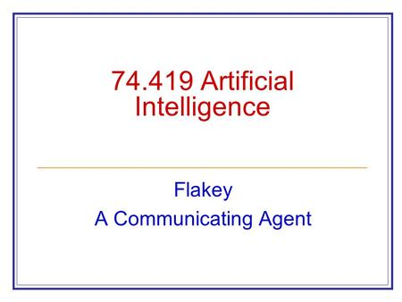 74.419 Artificial Intelligence Flakey A Communicating Agent.