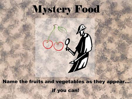 Name the fruits and vegetables as they appear… if you can! Mystery Food.