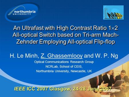 An Ultrafast with High Contrast Ratio 1  2 All-optical Switch based on Tri-arm Mach- Zehnder Employing All-optical Flip-flop H. Le Minh, Z. Ghassemlooy.