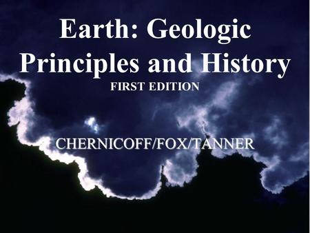 Earth: Geologic Principles and History FIRST EDITIONCHERNICOFF/FOX/TANNER.
