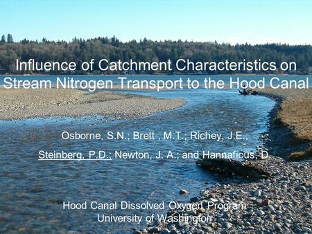 Influence of Catchment Characteristics on Stream Nitrogen Transport to the Hood Canal Osborne, S.N.; Brett, M.T.; Richey, J.E.; Steinberg, P.D.; Newton,