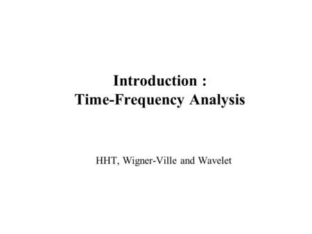 Introduction : Time-Frequency Analysis HHT, Wigner-Ville and Wavelet.