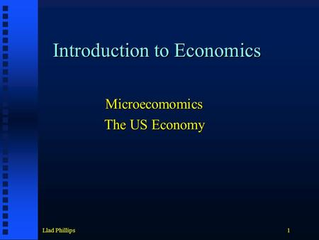 Llad Phillips1 Introduction to Economics Microecomomics The US Economy.