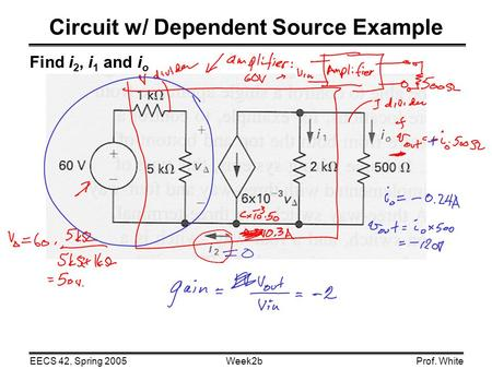 Week2bEECS 42, Spring 2005Prof. White Find i 2, i 1 and i o Circuit w/ Dependent Source Example.