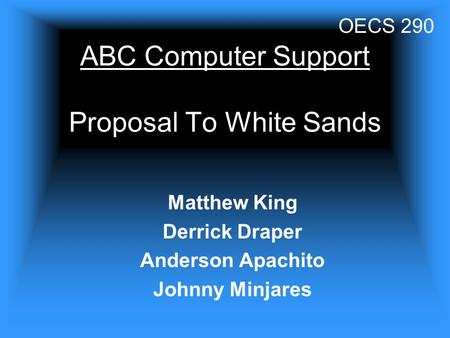 ABC Computer Support Proposal To White Sands Matthew King Derrick Draper Anderson Apachito Johnny Minjares OECS 290.