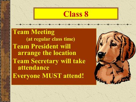 Class 8 Team Meeting (at regular class time) Team President will arrange the location Team Secretary will take attendance Everyone MUST attend!
