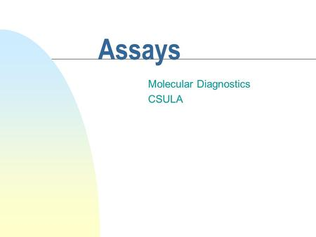 Assays Molecular Diagnostics CSULA. What's a molecular diagnostic assay? n A laboratory test for the presence or absence of a particular type of molecule.