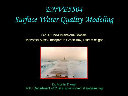 Dr. Martin T. Auer MTU Department of Civil & Environmental Engineering ENVE5504 Surface Water Quality Modeling Lab 4. One-Dimensional Models Horizontal.
