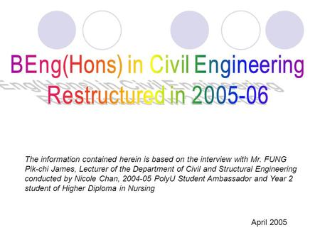 The information contained herein is based on the interview with Mr. FUNG Pik-chi James, Lecturer of the Department of Civil and Structural Engineering.