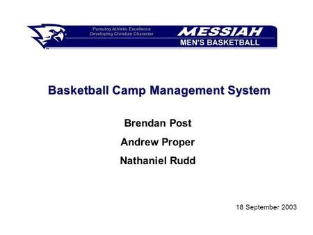 Basketball Camp Management System Brendan Post Andrew Proper Nathaniel Rudd 18 September 2003.