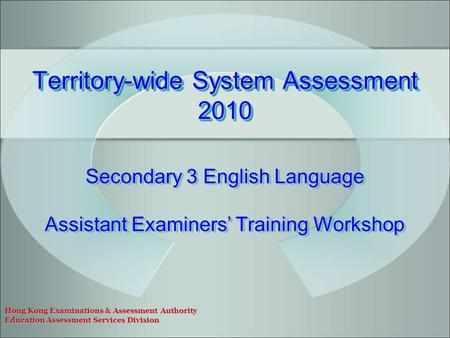 Hong Kong Examinations & Assessment Authority Education Assessment Services Division Secondary 3 English Language Assistant Examiners' Training Workshop.