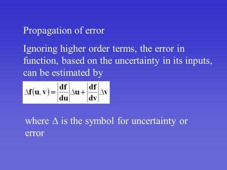 Propagation of error Ignoring higher order terms, the error in function, based on the uncertainty in its inputs, can be estimated by where  is the symbol.
