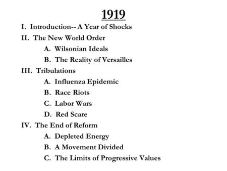 1919 I. Introduction-- A Year of Shocks II. The New World Order A. Wilsonian Ideals B. The Reality of Versailles III. Tribulations A. Influenza Epidemic.