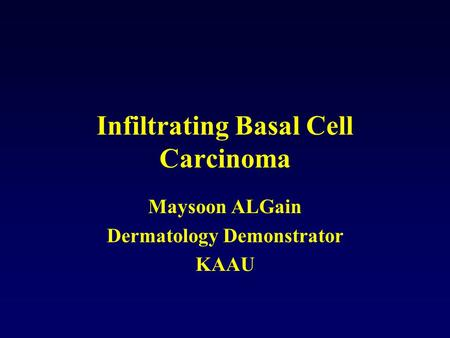 Infiltrating Basal Cell Carcinoma Maysoon ALGain Dermatology Demonstrator KAAU.