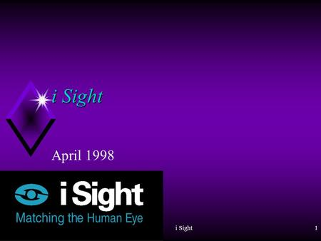 i Sight1 April 1998 i Sight2 Objective u Present i Sight Company. u Present i Sight Technologies. u Description of technologies. u Status of each technology.