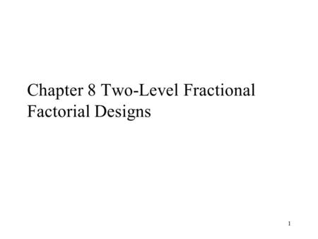 Chapter 8 Two-Level Fractional Factorial Designs