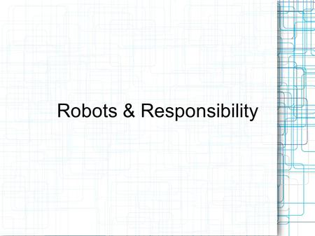 Robots & Responsibility. Asimov's Three Laws A robot may not injure a human being or, through inaction, allow a human being to come to harm. A robot must.