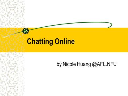 Chatting Online by Nicole Chatting Online Asynchronous –  ; Discussion Board Synchronous — Chat (real time) Types of Chat Web based.