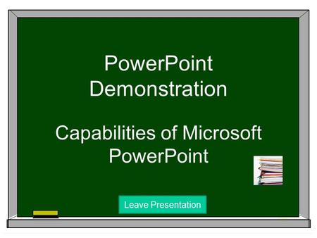 PowerPoint Demonstration Capabilities of Microsoft PowerPoint Leave Presentation.