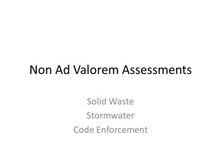 Non Ad Valorem Assessments Solid Waste Stormwater Code Enforcement.