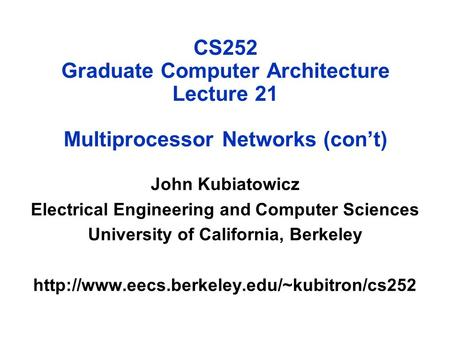 CS252 Graduate Computer Architecture Lecture 21 Multiprocessor Networks (con't) John Kubiatowicz Electrical Engineering and Computer Sciences University.