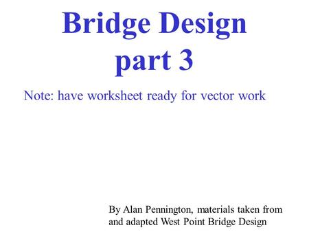 Bridge Design part 3 Note: have worksheet ready for vector work