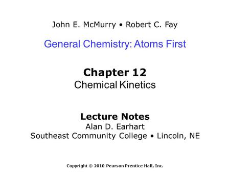 John E. McMurry Robert C. Fay Lecture Notes Alan D. Earhart Southeast Community College Lincoln, NE General Chemistry: Atoms First Chapter 12 Chemical.