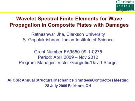 Wavelet Spectral Finite Elements for Wave Propagation in Composite Plates with Damages Ratneshwar Jha, Clarkson University S. Gopalakrishnan, Indian Institute.