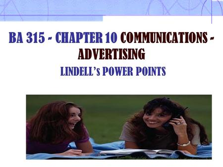 BA 315 - CHAPTER 10 COMMUNICATIONS - ADVERTISING LINDELL's POWER POINTS.